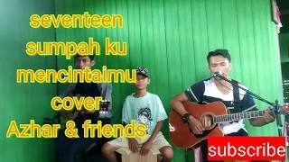 Seventeen   Sumpah Ku Mencintaimu    Cover By Azhar & Friends