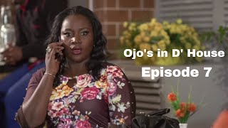 Ojo's In The House: Episode 7