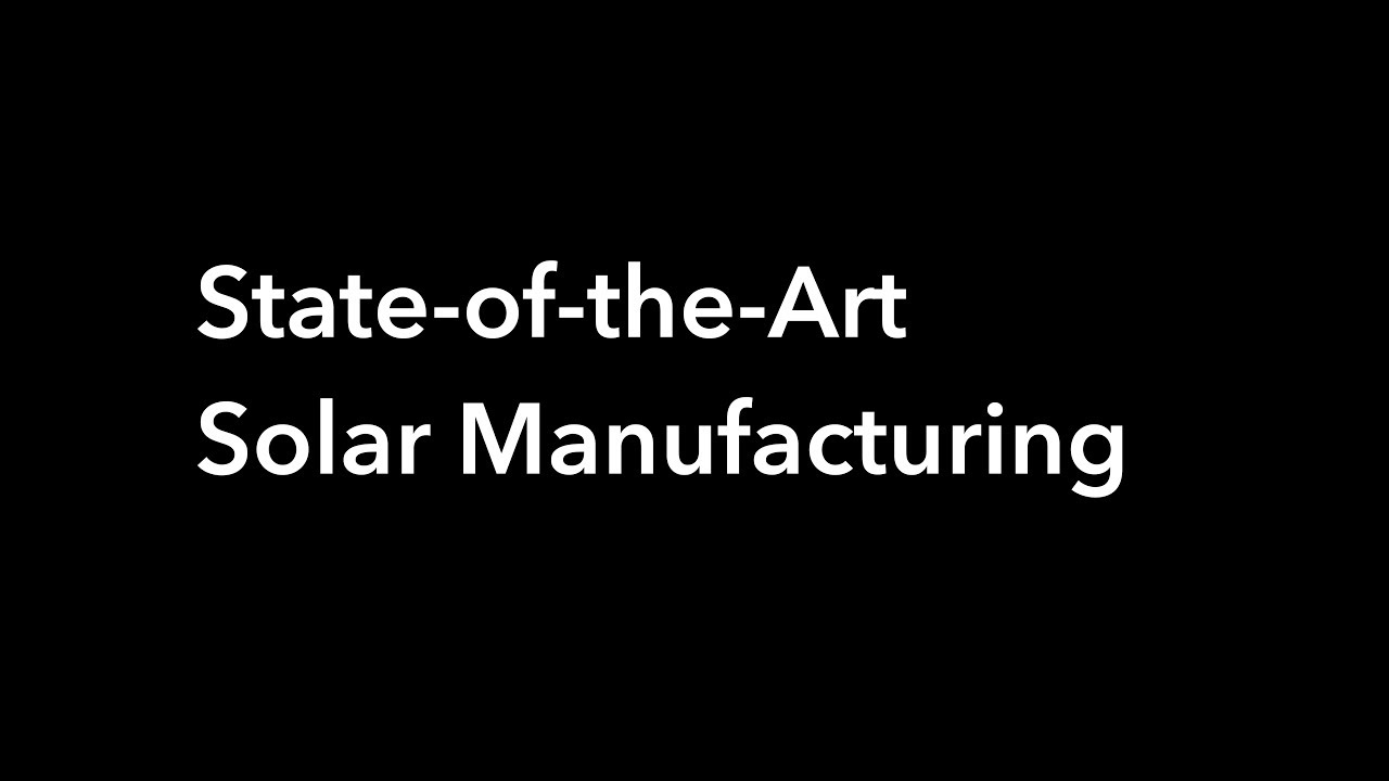 State-of-the-Art Solar Manufacturing (2017)