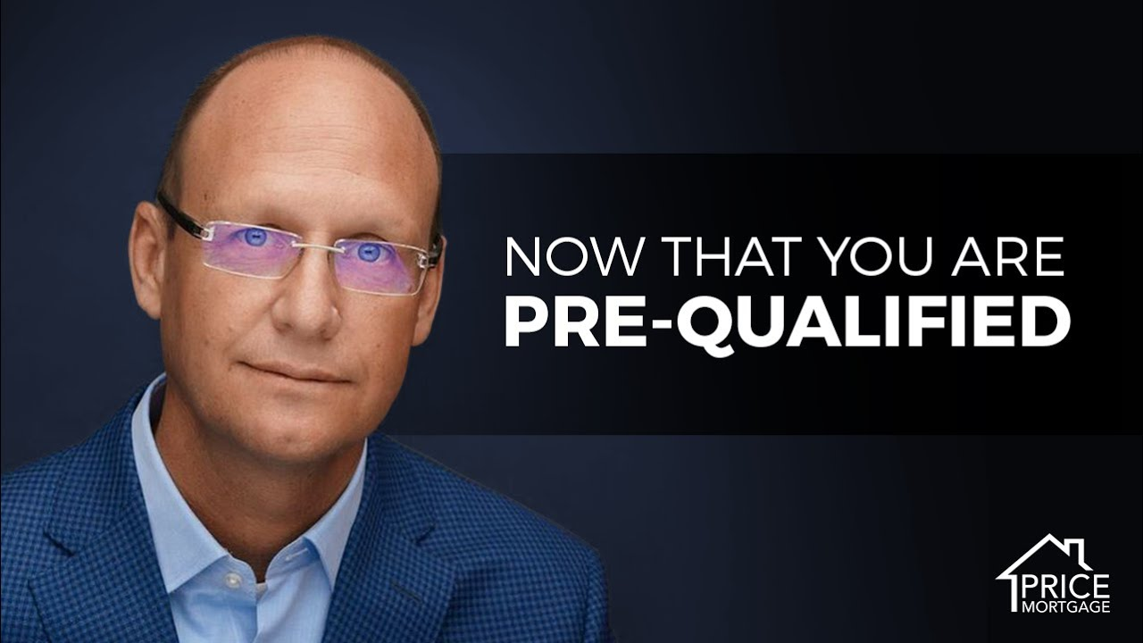 Now That You Are Pre-Qualified