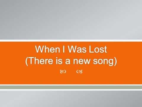 When I Was Lost (There Is A New Song) - Youtube Lyric Video