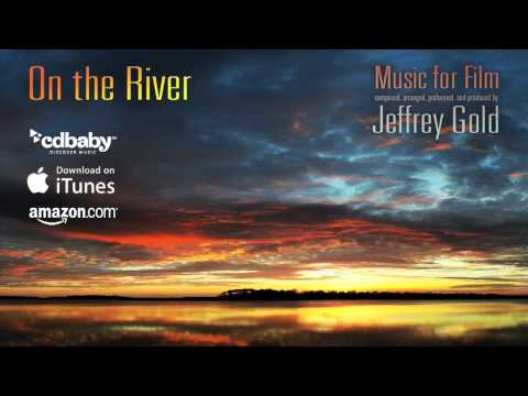 On the River - Composer: Jeffrey Gold