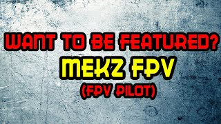 Featuring Fpv Pilots: Mekz Fpv [Beginner or pro, Doesnt matter]