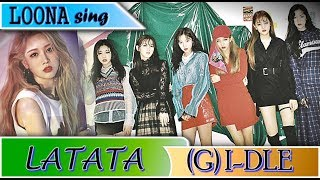 "HOW WOULD LOONA (OT12) SING ""(G)IDLE - LATATA"""