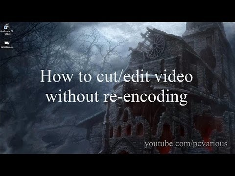 How to Cut/Edit Video Without Re-encoding