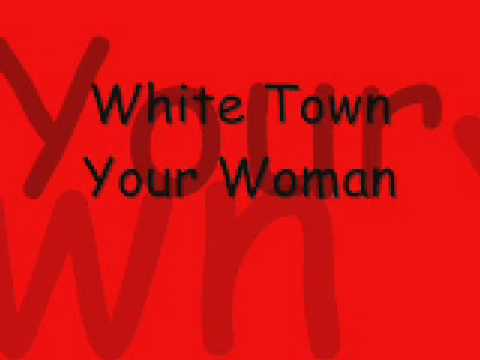 Your Woman (Song) by White Town