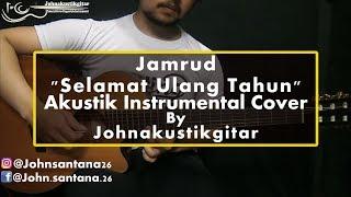 JAMRUD - Selamat Ulang Tahun Akustik Instrumental By Johnakustikgitar