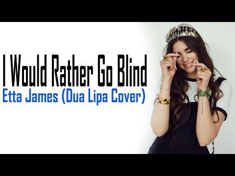 Download Etta James - I Would Rather Go Blind (Dua Lipa Cover) [Full HD] lyrics Mp4 HD Video and MP3