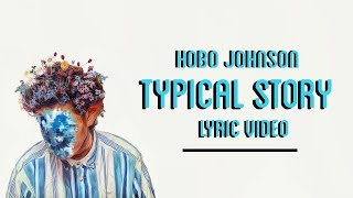 Hobo Johnson   Typical Story (Lyric Video)