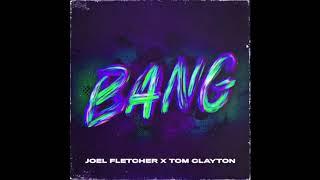 "Joel Fletcher & Tom Clayton   Bang ""OUT NOW"""
