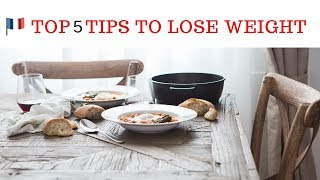 🇫🇷THIS FRENCH WOMAN'S TOP 5 TIPS TO LOSE WEIGHT SIMPLY & NATURALLY
