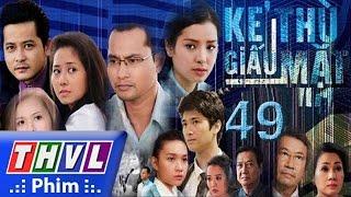 THVL | Kẻ thù giấu mặt - Tập 49 (tập cuối)