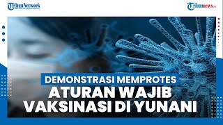 Demonstrasi Memprotes Aturan Wajib Vaksinasi Pecah di Yunani