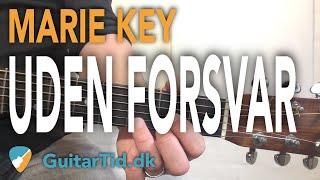 """Lær At Spille """"Uden Forsvar"""" Af Marie Key På Guitar"""