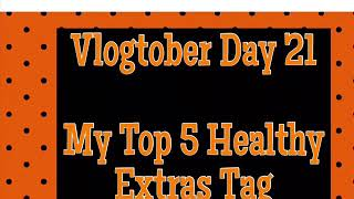 Slimming World | My Top 5 Healthy Extras Tag | Vlogtober Day 21