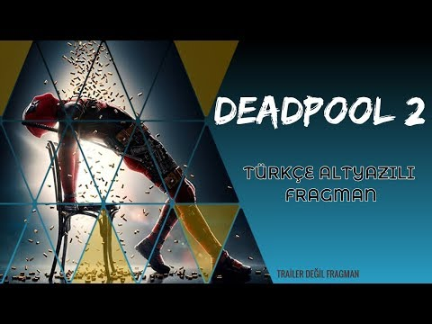 Deadpool 2 (2018) Türkçe Altyazılı Final Fragmanı