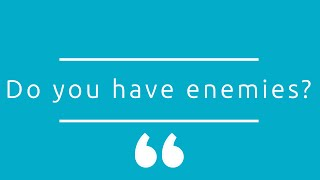Quick Quotations #4: Do You Have Enemies?