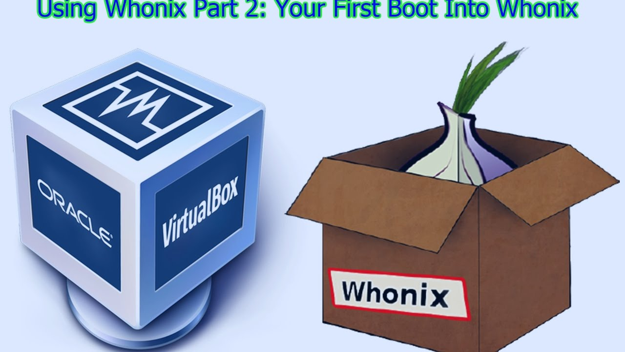 Using Whonix Pt 2: Your First Boot Into Whonix