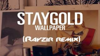 Staygold ft. Style Of Eye & Pow - Wallpaper (Rayzir Remix)