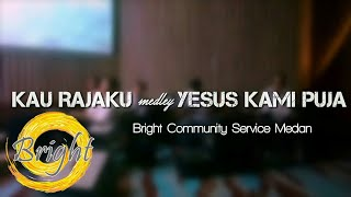 Kau Rajaku Medley Yesus Kami Puja By Bright Community Service Medan