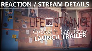 LIFE IS STRANGE EPISODE 4 JULY 28th! 'Dark Room' Launch Trailer Reaction   Livestream Details