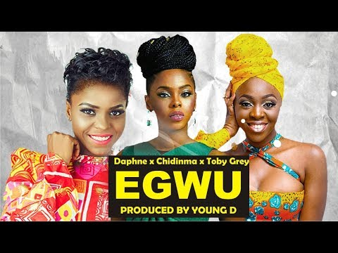 Chidinma X Young D X Toby Grey X Daphne – Egwu [New Video]