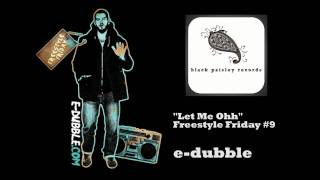 e-dubble - Let Me Oh (Freestyle Friday #9)