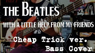 BASS Cover / The Beatles - With A Little Help From My Friends / Cheap Trick ver.
