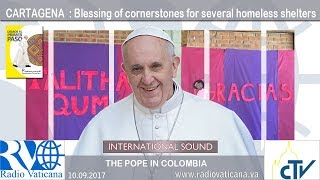 2017.09.10 Pope Francis in Colombia – Blessing of cornerstones for homeless shelters