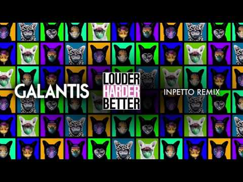 Galantis - Louder Harder Better (Inpetto Remix)