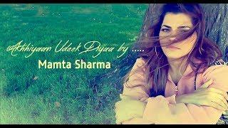 Mamta Sharma Cover - Akhiyan Udeek Diyan  | Qawwali Remix 2020
