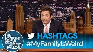 Hashtags: #MyFamilyIsWeird