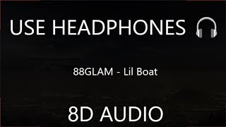 88GLAM   Lil Boat (8D Audio) 🎧