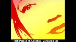 Trash Palace (ft. Cozette) - Venus In Furs (Velvet Underground cover)