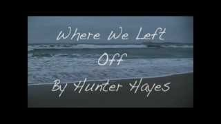 Where We Left Off by Hunter Hayes