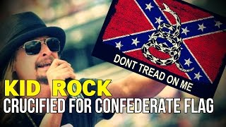 Kid Rock Crucified for Confederate Flag