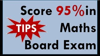 Tips and Tricks to score 95% in Maths Board Exams -  CBSE Class 10, 12