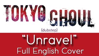 'Unravel' [dubstep] - Full English cover - Tokyo Ghoul