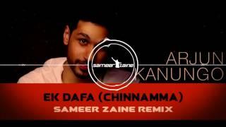 Arjun Kanungo - Ek Dafaa (Chinnamma) - Sameer Zaine Remix