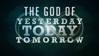 The God of Yesterday, Today, and Tomorrow