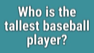 Who is the tallest baseball player?