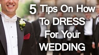 5 Tips On How To Dress For Your Wedding | A Grooms Guide To Wedding Dress Code
