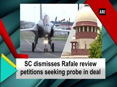 SC dismisses Rafale review petitions seeking probe in deal