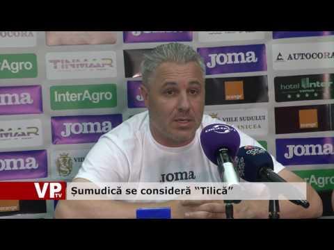 """Șumudică se consideră """"Tilică"""""""