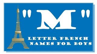 MODERN FRENCH NAMES FOR BABY BOYS BEGINNING WITH LETTER M- TOP 1000 OF FRANCE