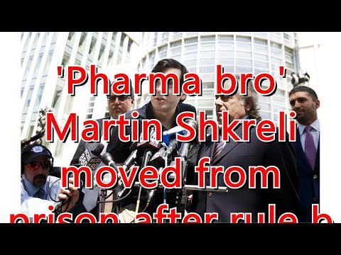 'Pharma bro' Martin Shkreli moved from prison after rule breaking