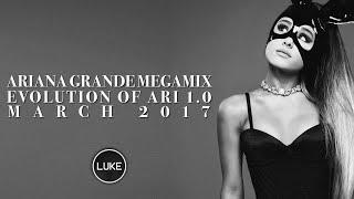 Ariana Grande Megamix - The Evolution Of Ari 1.0 (DJ Luke Megamix)