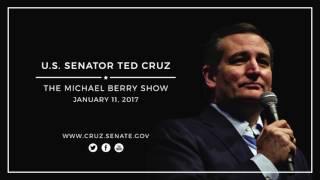 Sen. Ted Cruz on The Michael Berry Show --- Jan. 11, 2017