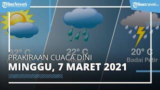 Prakiraan Cuaca BMKG Minggu 7 Maret 2021: 24 Wilayah Diprediksi Alami Cuaca Ekstrem