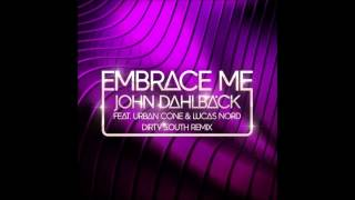 John Dahlback - Embrace Me (Dirty South Remix)